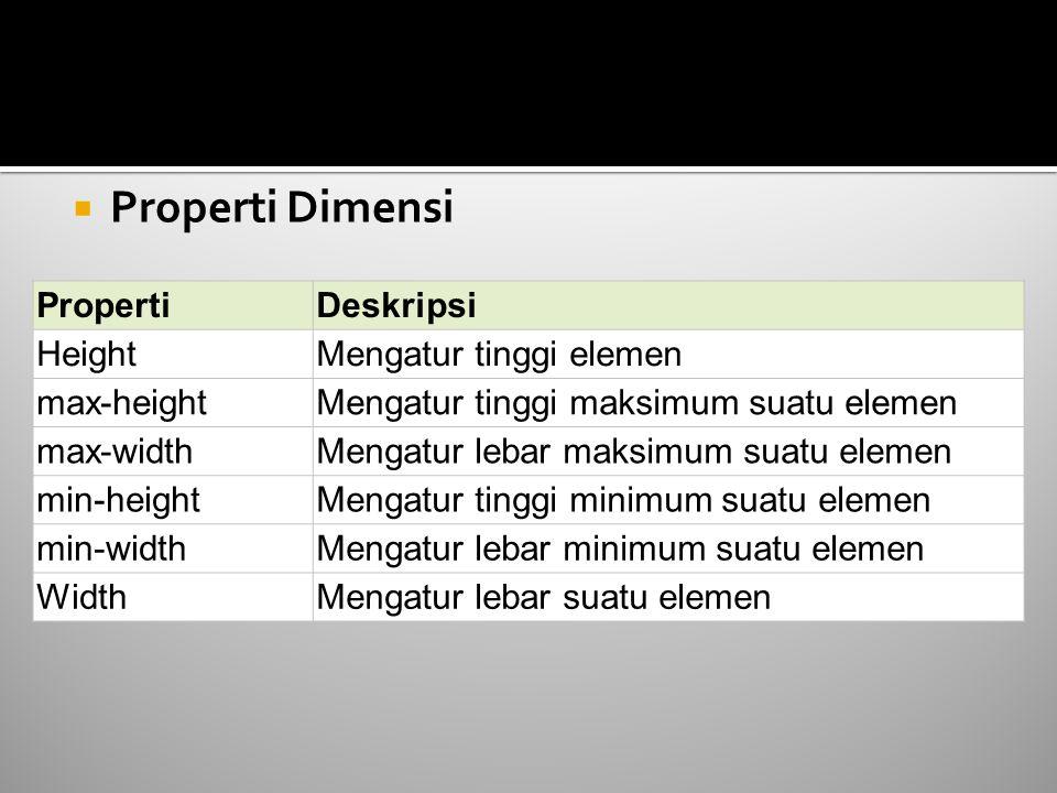  Properti Dimensi PropertiDeskripsi HeightMengatur tinggi elemen max-heightMengatur tinggi maksimum suatu elemen max-widthMengatur lebar maksimum sua