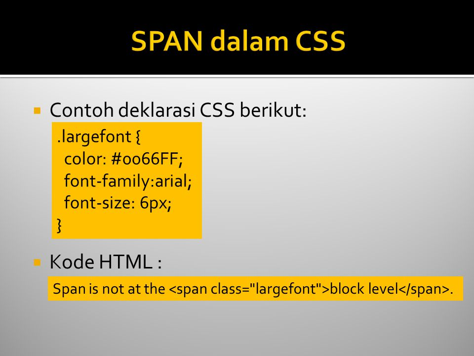  Contoh deklarasi CSS berikut:  Kode HTML :.largefont { color: #0066FF; font-family:arial; font-size: 6px; } Span is not at the block level.