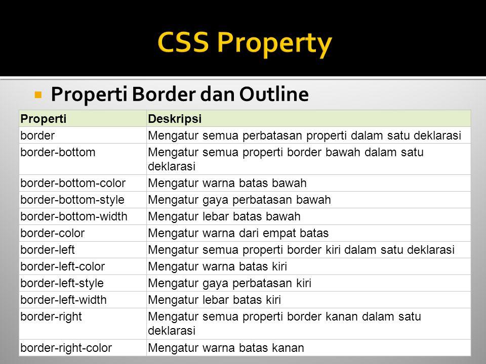  Properti Border dan Outline PropertiDeskripsi borderMengatur semua perbatasan properti dalam satu deklarasi border-bottomMengatur semua properti bor