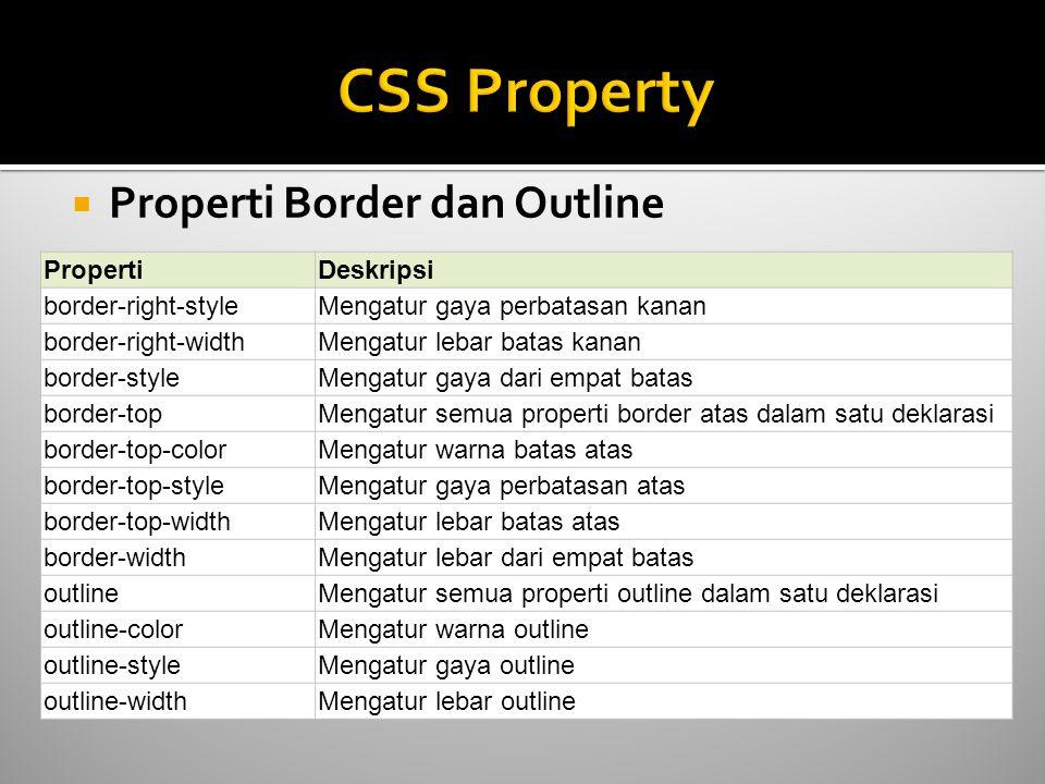 Properti Border dan Outline PropertiDeskripsi border-right-styleMengatur gaya perbatasan kanan border-right-widthMengatur lebar batas kanan border-s