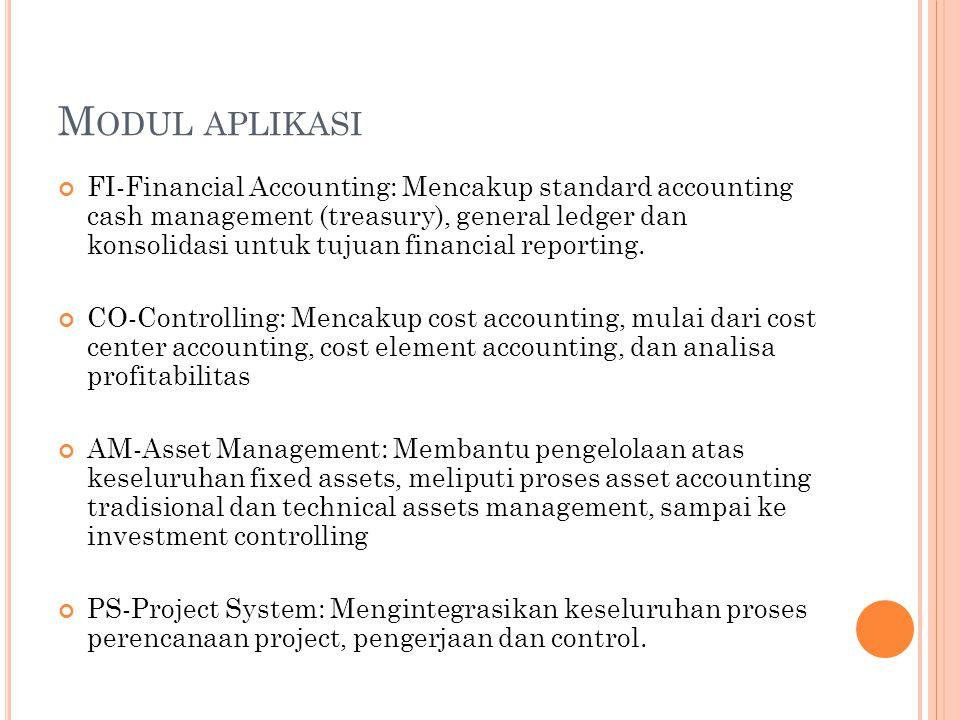 M ODUL APLIKASI FI-Financial Accounting: Mencakup standard accounting cash management (treasury), general ledger dan konsolidasi untuk tujuan financia