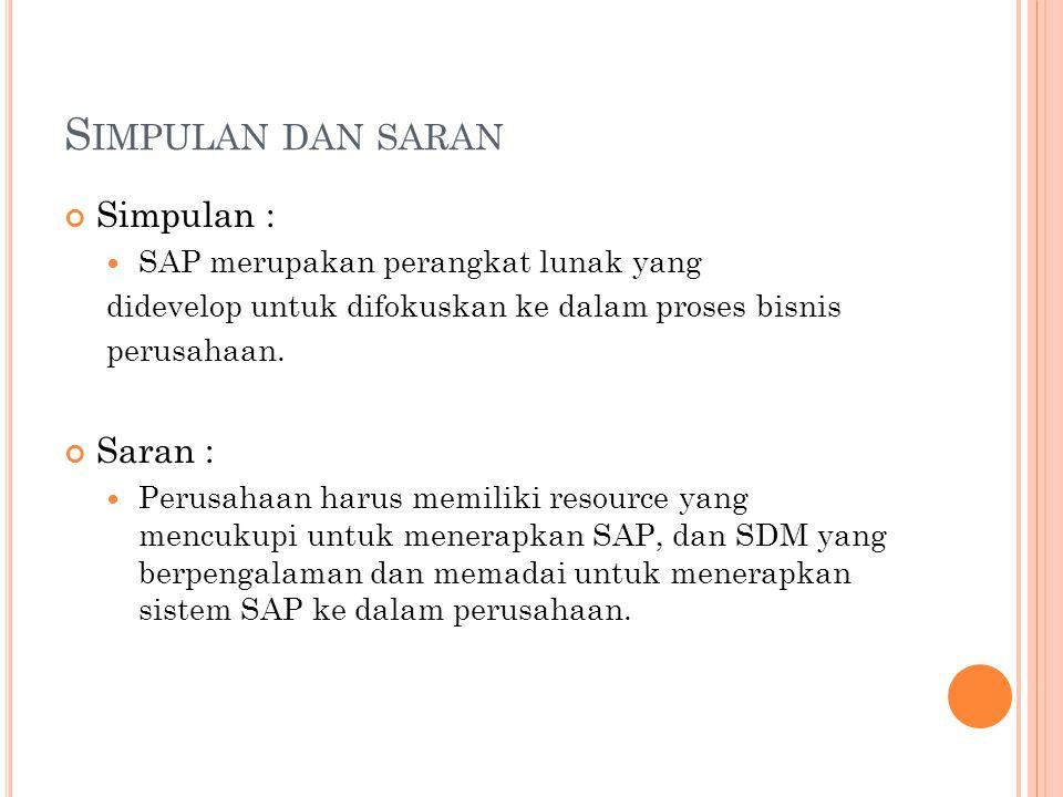S IMPULAN DAN SARAN Simpulan : SAP merupakan perangkat lunak yang didevelop untuk difokuskan ke dalam proses bisnis perusahaan. Saran : Perusahaan har