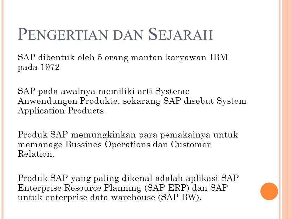 P ENGERTIAN DAN S EJARAH SAP dibentuk oleh 5 orang mantan karyawan IBM pada 1972 SAP pada awalnya memiliki arti Systeme Anwendungen Produkte, sekarang