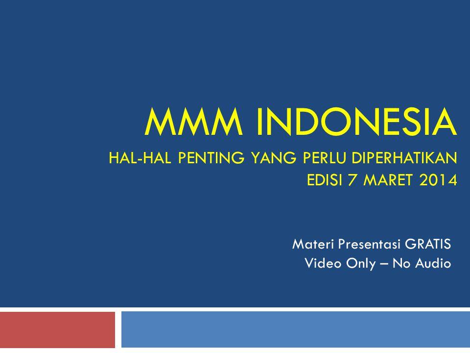 MMM INDONESIA HAL-HAL PENTING YANG PERLU DIPERHATIKAN EDISI 7 MARET 2014 Materi Presentasi GRATIS Video Only – No Audio
