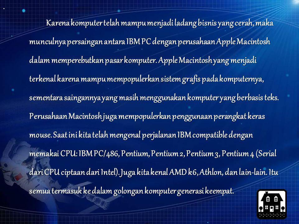 Karena komputer telah mampu menjadi ladang bisnis yang cerah, maka munculnya persaingan antara IBM PC dengan perusahaan Apple Macintosh dalam mempereb