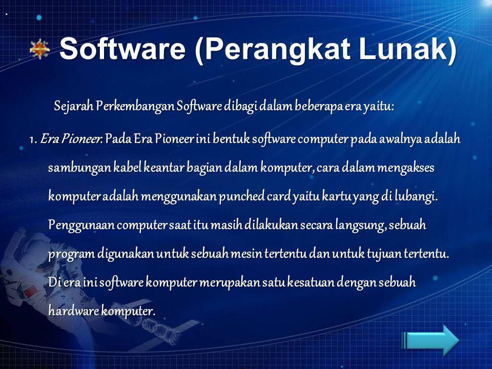 Software (Perangkat Lunak) Software (Perangkat Lunak) Sejarah Perkembangan Software dibagi dalam beberapa era yaitu: 1. Era Pioneer. Pada Era Pioneer