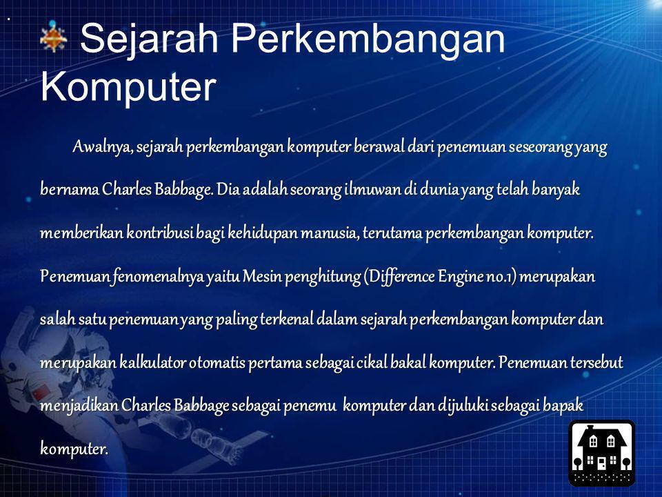 Sejarah Perkembangan Komputer Awalnya, sejarah perkembangan komputer berawal dari penemuan seseorang yang bernama Charles Babbage. Dia adalah seorang