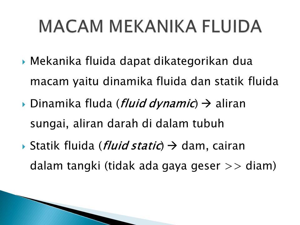  Mekanika fluida dapat dikategorikan dua macam yaitu dinamika fluida dan statik fluida  Dinamika fluda (fluid dynamic)  aliran sungai, aliran darah
