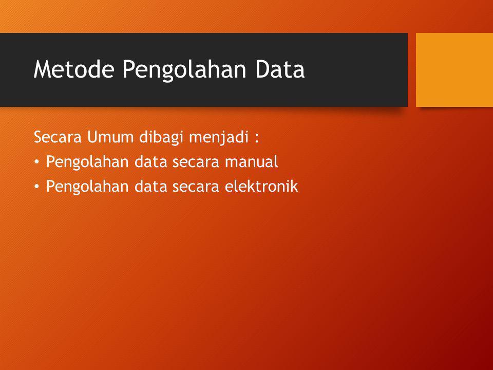 Pengolahan data secara manual Pengolahan data yang dilakukan dengan tidak memanfaatkan peralatan elektronis.