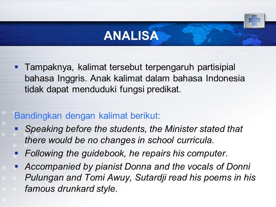 ANALISA  Tampaknya, kalimat tersebut terpengaruh partisipial bahasa Inggris. Anak kalimat dalam bahasa Indonesia tidak dapat menduduki fungsi predika