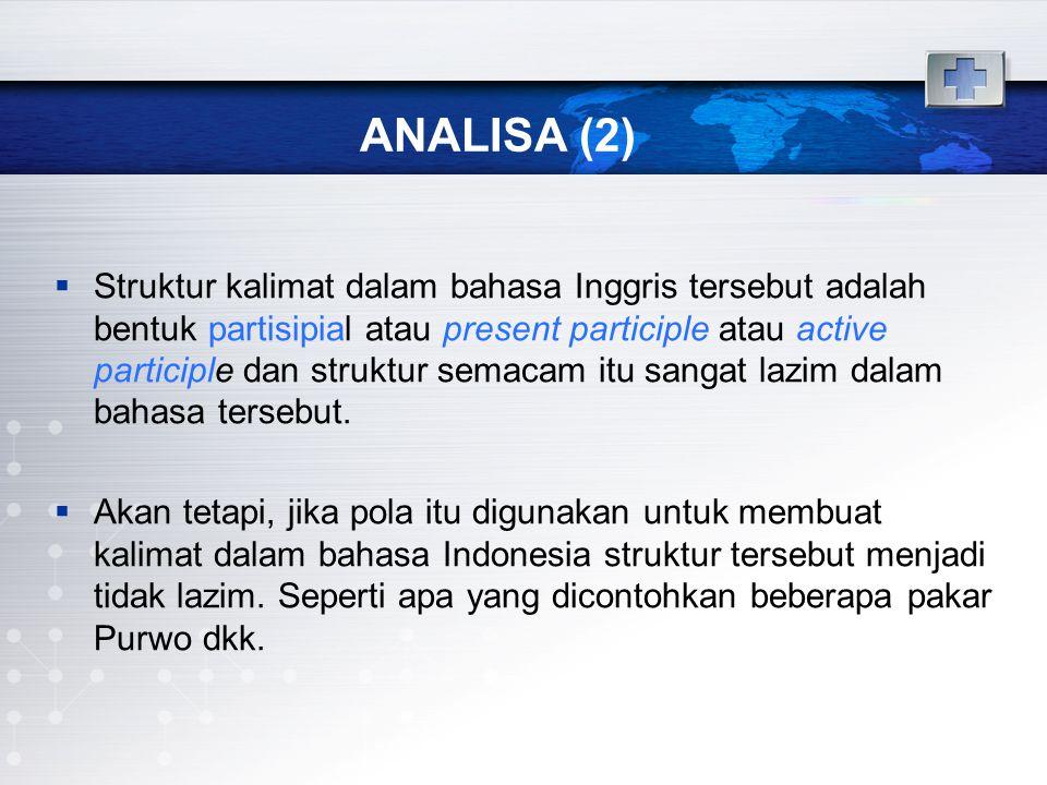 ANALISA (2)  Struktur kalimat dalam bahasa Inggris tersebut adalah bentuk partisipial atau present participle atau active participle dan struktur sem