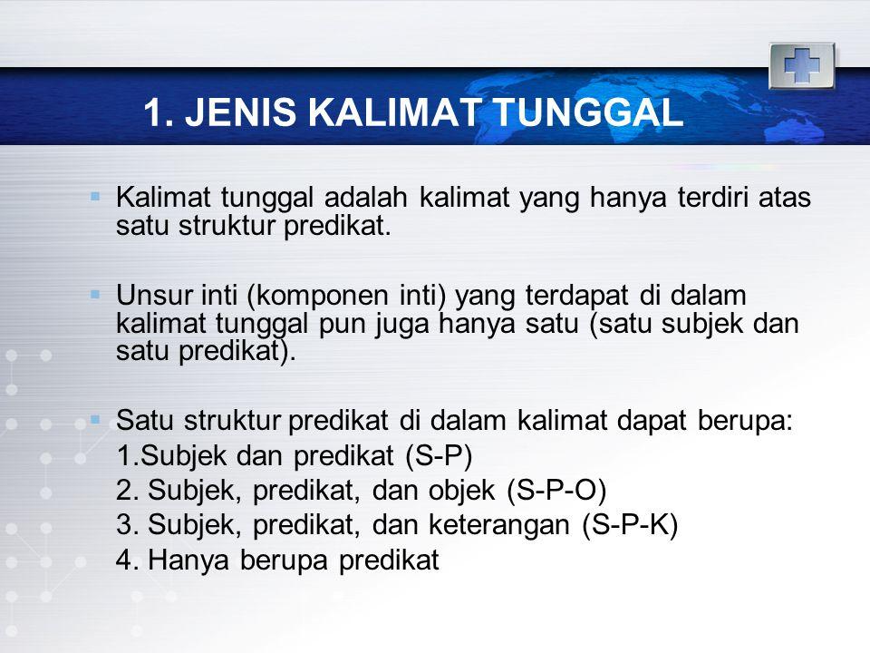 1. JENIS KALIMAT TUNGGAL  Kalimat tunggal adalah kalimat yang hanya terdiri atas satu struktur predikat.  Unsur inti (komponen inti) yang terdapat d
