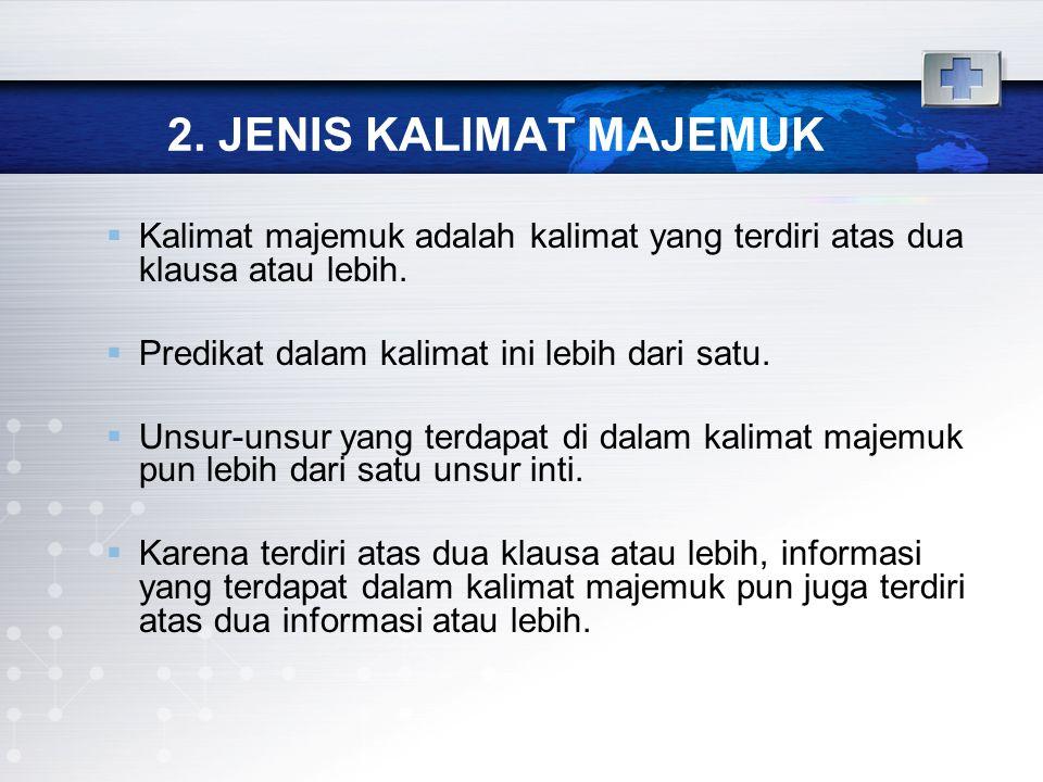 2. JENIS KALIMAT MAJEMUK  Kalimat majemuk adalah kalimat yang terdiri atas dua klausa atau lebih.  Predikat dalam kalimat ini lebih dari satu.  Uns