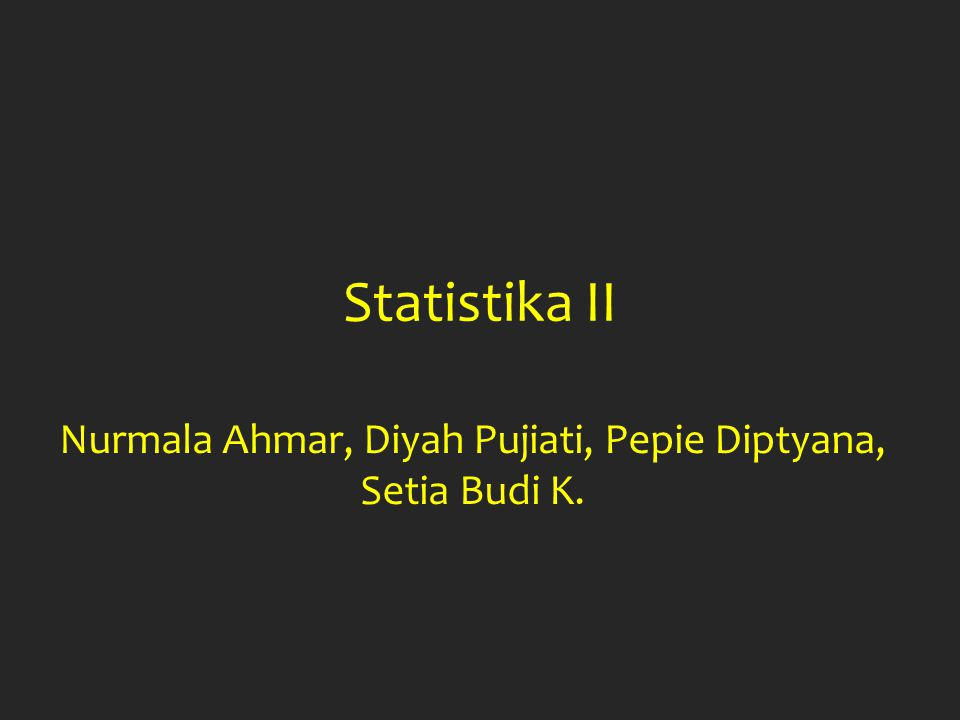 Statistika II Nurmala Ahmar, Diyah Pujiati, Pepie Diptyana, Setia Budi K.