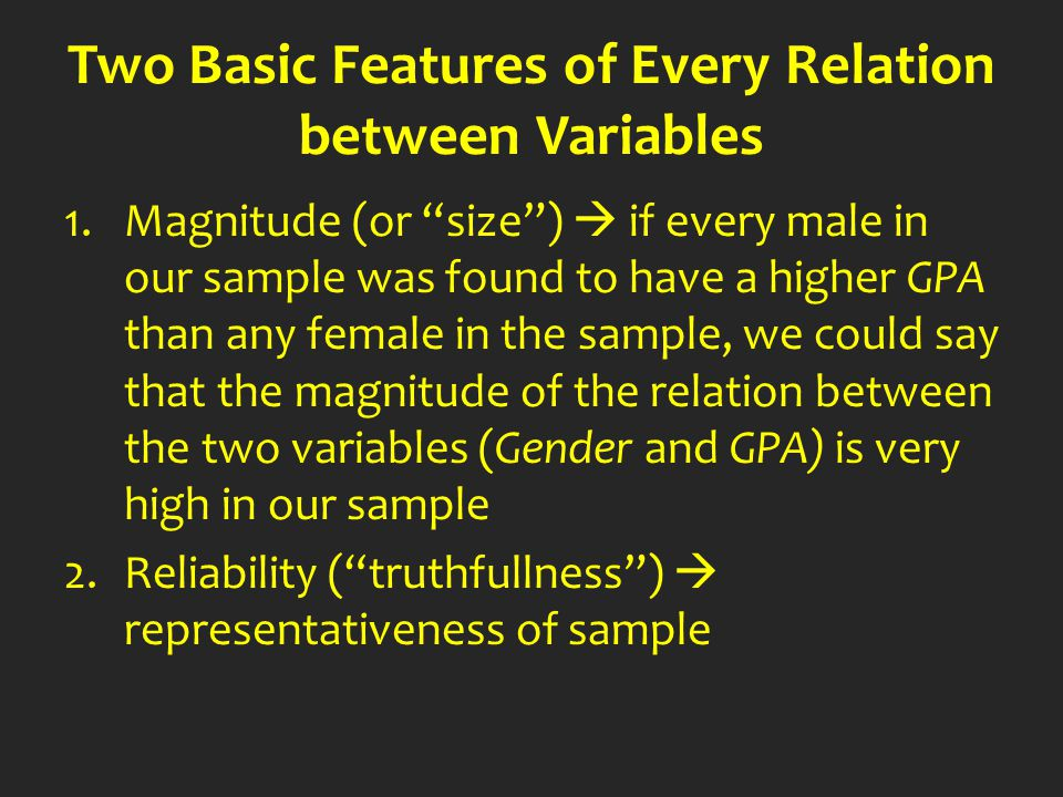 "Two Basic Features of Every Relation between Variables 1.Magnitude (or ""size"")  if every male in our sample was found to have a higher GPA than any f"