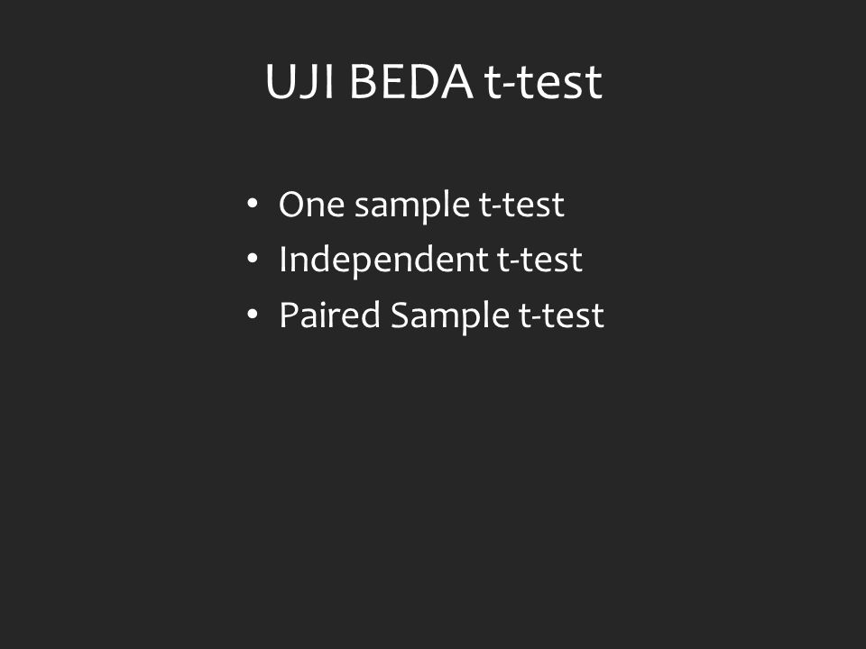 UJI BEDA t-test One sample t-test Independent t-test Paired Sample t-test