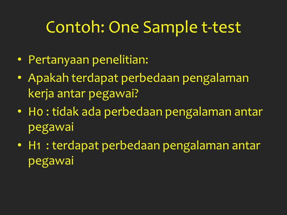 Contoh: One Sample t-test Pertanyaan penelitian: Apakah terdapat perbedaan pengalaman kerja antar pegawai? H0: tidak ada perbedaan pengalaman antar pe