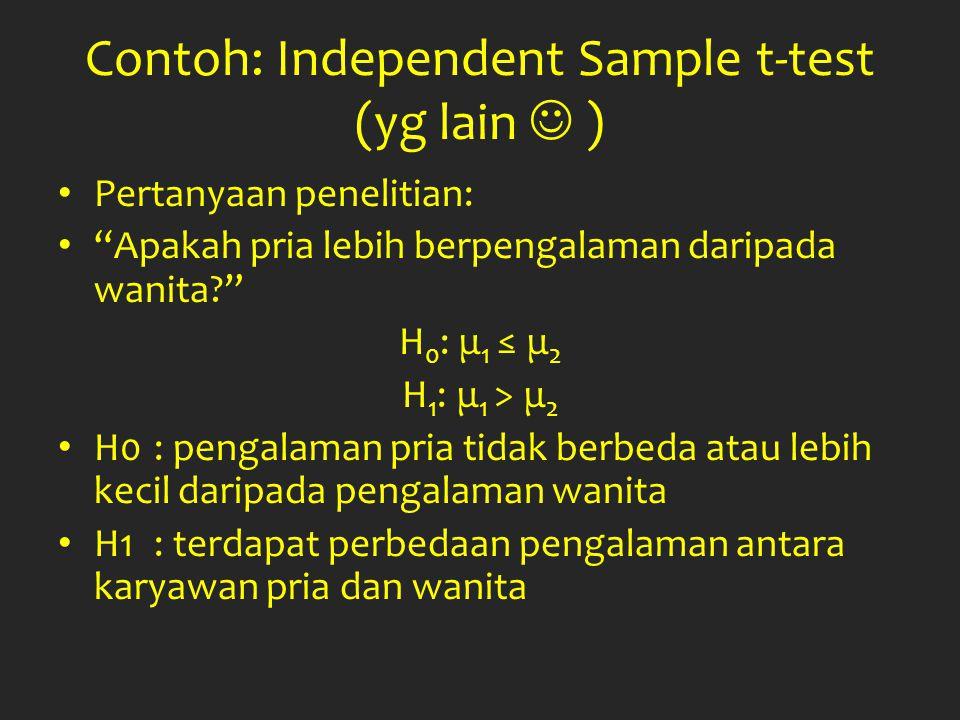"""Contoh: Independent Sample t-test (yg lain ) Pertanyaan penelitian: """"Apakah pria lebih berpengalaman daripada wanita?"""" H 0 : μ 1 ≤ μ 2 H 1 : μ 1 > μ 2"""