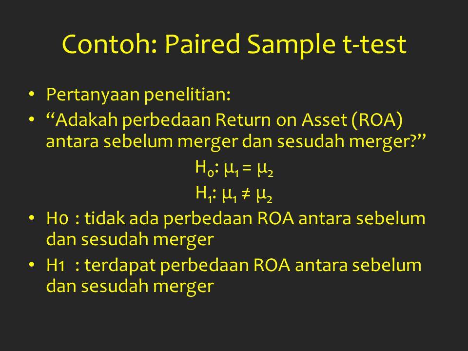 """Contoh: Paired Sample t-test Pertanyaan penelitian: """"Adakah perbedaan Return on Asset (ROA) antara sebelum merger dan sesudah merger?"""" H 0 : μ 1 = μ 2"""