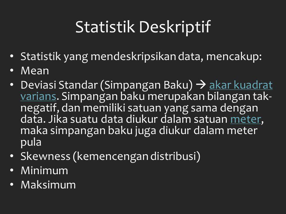 Statistik Deskriptif Statistik yang mendeskripsikan data, mencakup: Mean Deviasi Standar (Simpangan Baku)  akar kuadrat varians. Simpangan baku merup