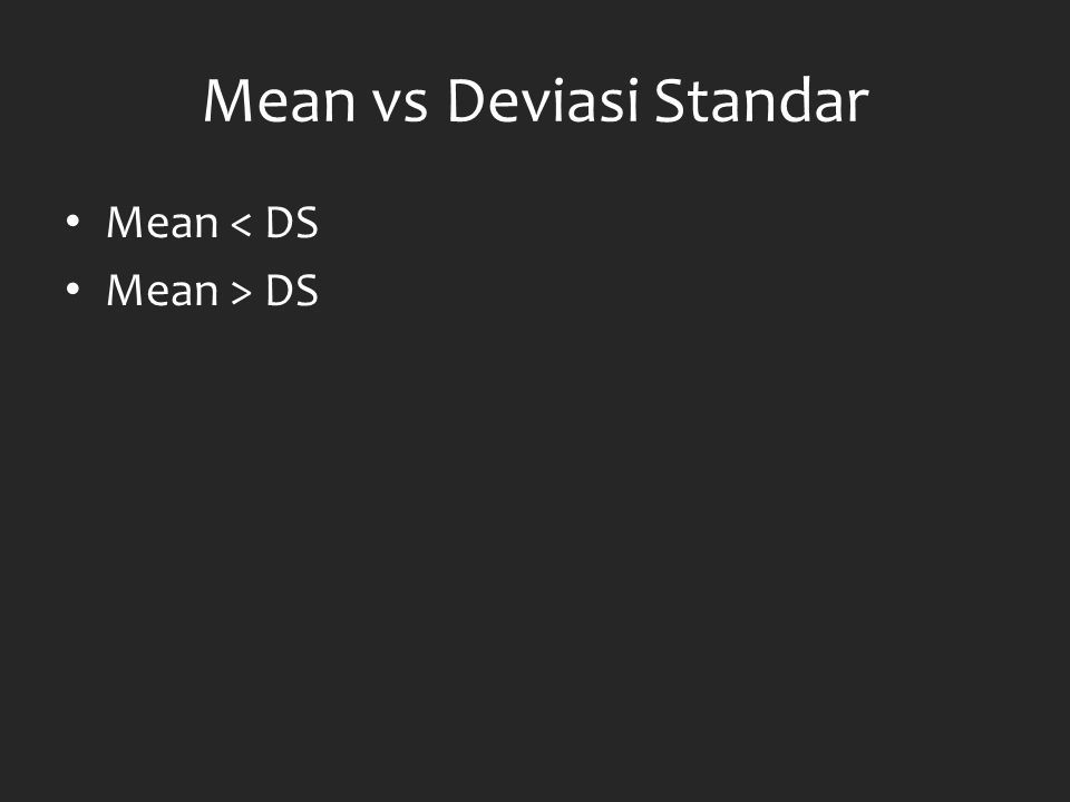 Mean vs Deviasi Standar Mean < DS Mean > DS