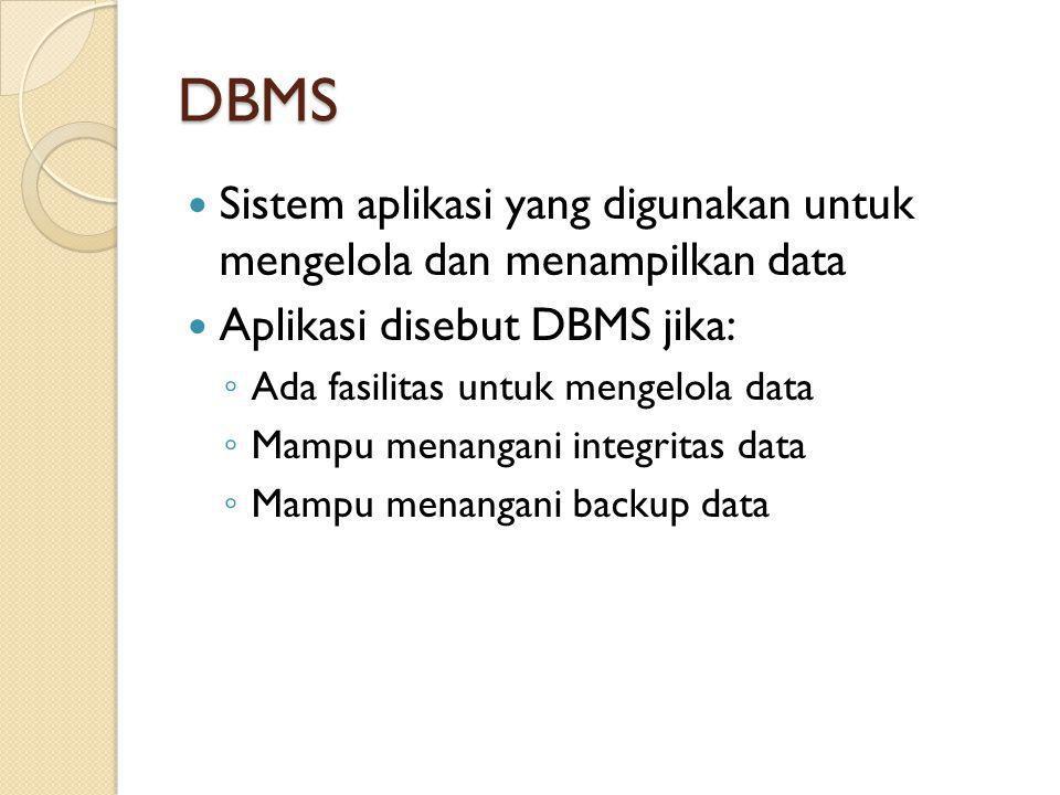 DBMS Sistem aplikasi yang digunakan untuk mengelola dan menampilkan data Aplikasi disebut DBMS jika: ◦ Ada fasilitas untuk mengelola data ◦ Mampu mena