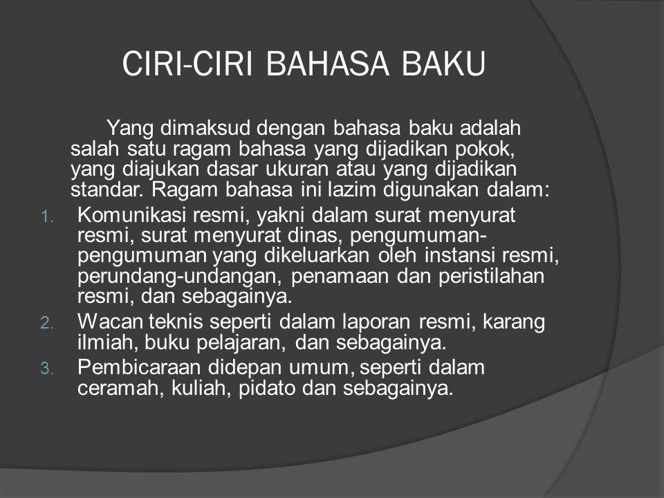 CIRI-CIRI BAHASA BAKU Yang dimaksud dengan bahasa baku adalah salah satu ragam bahasa yang dijadikan pokok, yang diajukan dasar ukuran atau yang dijad
