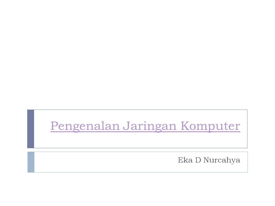 Pengenalan Jaringan Komputer Eka D Nurcahya