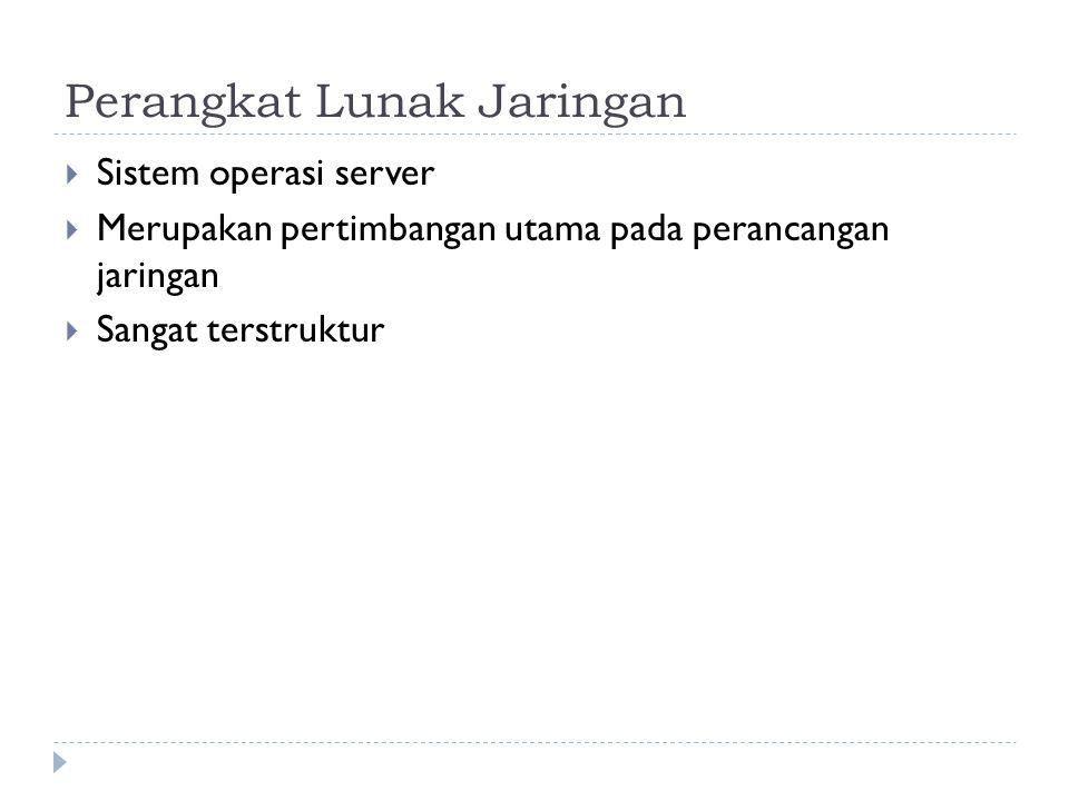 Perangkat Lunak Jaringan  Sistem operasi server  Merupakan pertimbangan utama pada perancangan jaringan  Sangat terstruktur