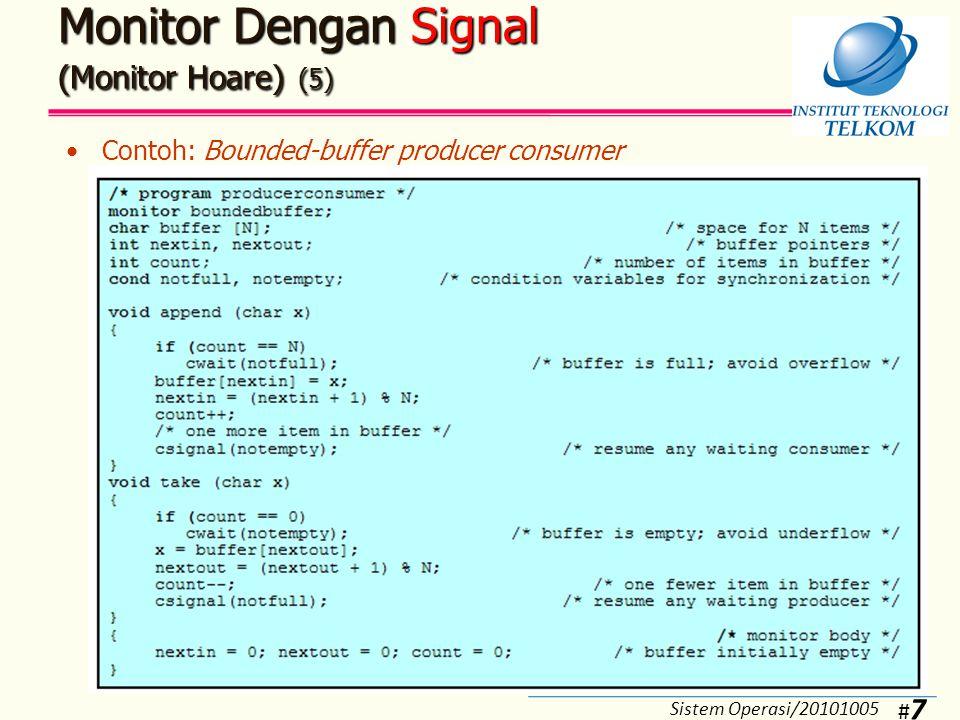 #8#8 Monitor Dengan Signal (Monitor Hoare) (6) Main program: bounded-buffer PC Produser dan consumer tidak dapat mengakses buffer secara langsung Mutual exclusion ditangani oleh modul monitor  pada semaphore ditentukan oleh programmer Sinkronisasi diperoleh dengan cwait() dan csignal() Sistem Operasi/20101005