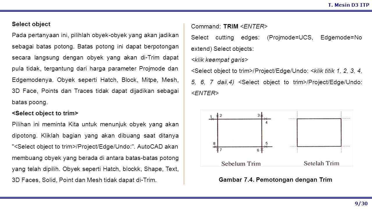 9/30 T. Mesin D3 ITP Select object Pada pertanyaan ini, pilihlah obyek-obyek yang akan jadikan sebagai batas potong. Batas potong ini dapat berpotonga