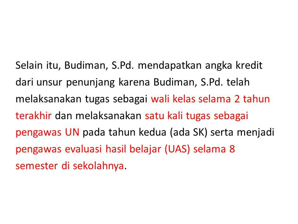 Selain itu, Budiman, S.Pd. mendapatkan angka kredit dari unsur penunjang karena Budiman, S.Pd. telah melaksanakan tugas sebagai wali kelas selama 2 ta