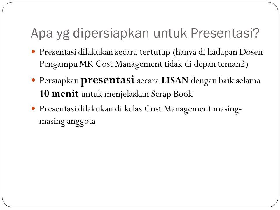Apa yg dipersiapkan untuk Presentasi? Presentasi dilakukan secara tertutup (hanya di hadapan Dosen Pengampu MK Cost Management tidak di depan teman2)