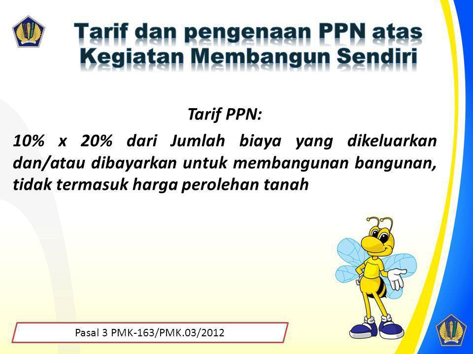 Tarif PPN: 10% x 20% dari Jumlah biaya yang dikeluarkan dan/atau dibayarkan untuk membangunan bangunan, tidak termasuk harga perolehan tanah Pasal 3 P