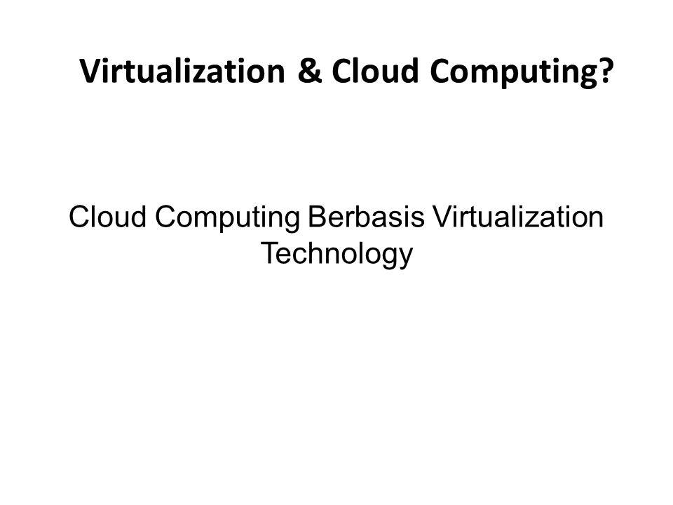 Virtualization & Cloud Computing? Cloud Computing Berbasis Virtualization Technology