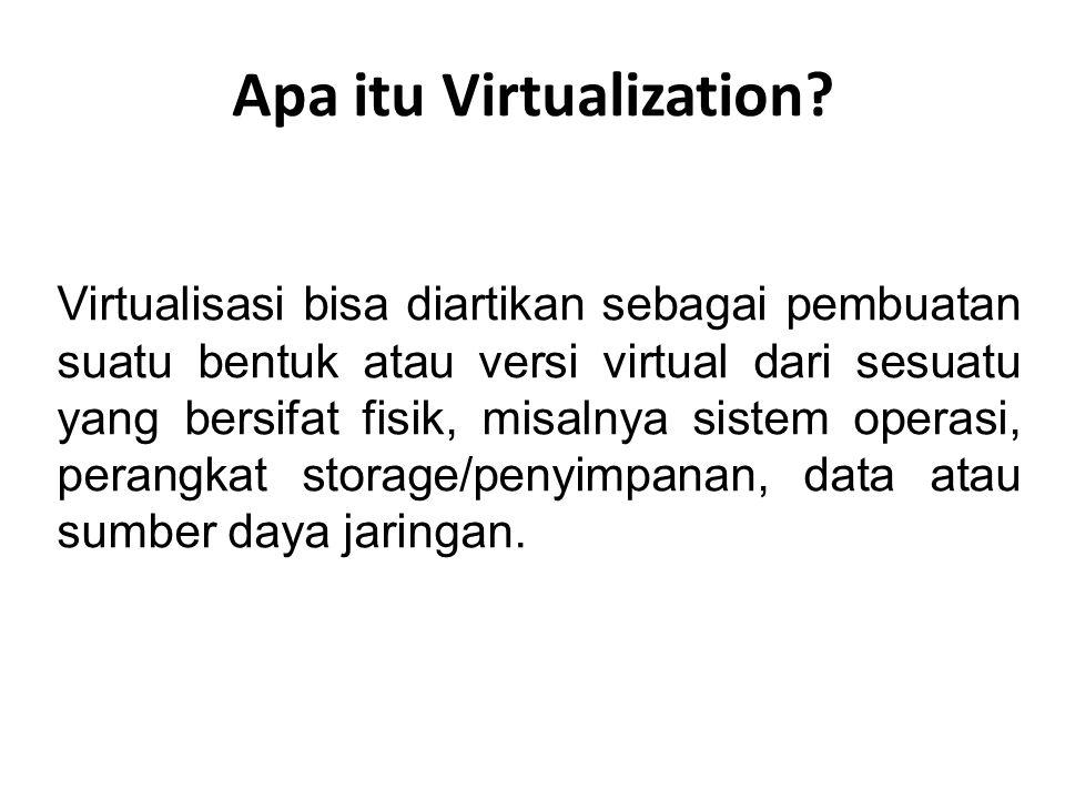 Apa itu Virtualization? Virtualisasi bisa diartikan sebagai pembuatan suatu bentuk atau versi virtual dari sesuatu yang bersifat fisik, misalnya siste