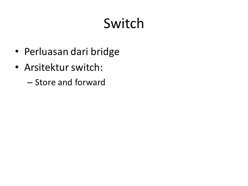 Perluasan dari bridge Arsitektur switch: – Store and forward