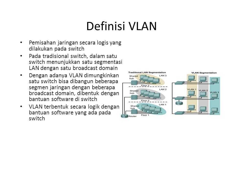 Definisi VLAN Pemisahan jaringan secara logis yang dilakukan pada switch Pada tradisional switch, dalam satu switch menunjukkan satu segmentasi LAN dengan satu broadcast domain Dengan adanya VLAN dimungkinkan satu switch bisa dibangun beberapa segmen jaringan dengan beberapa broadcast domain, dibentuk dengan bantuan software di switch VLAN terbentuk secara logik dengan bantuan software yang ada pada switch