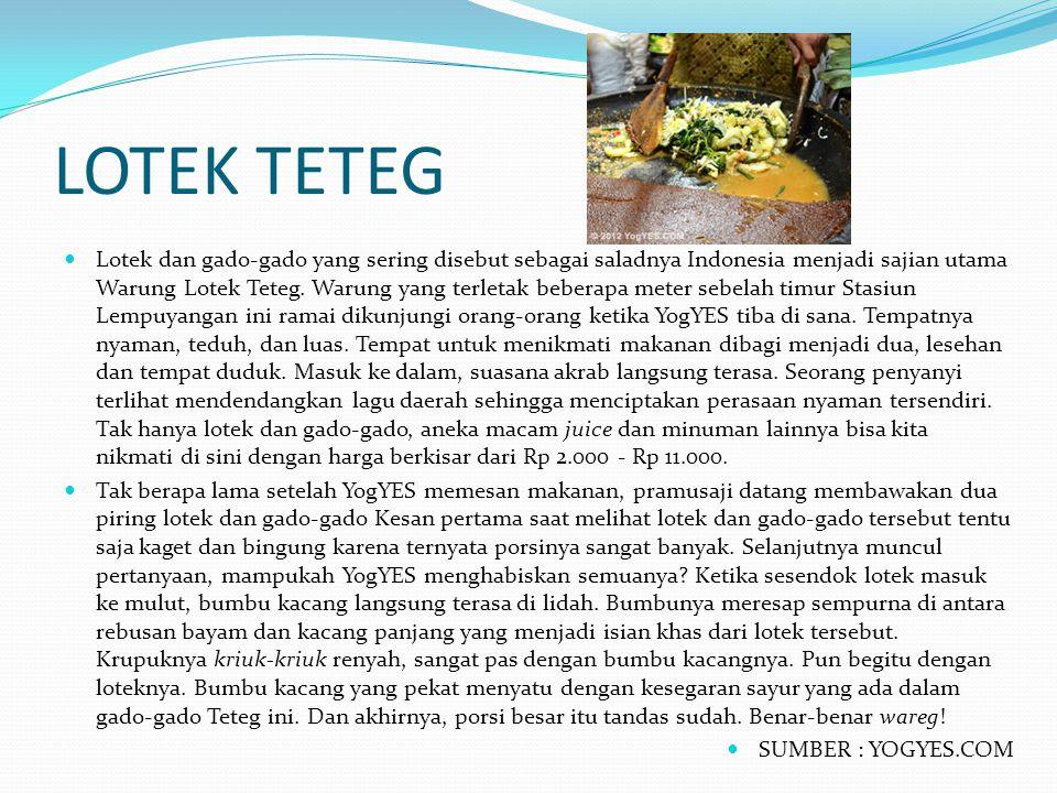 LOTEK TETEG Lotek dan gado-gado yang sering disebut sebagai saladnya Indonesia menjadi sajian utama Warung Lotek Teteg. Warung yang terletak beberapa