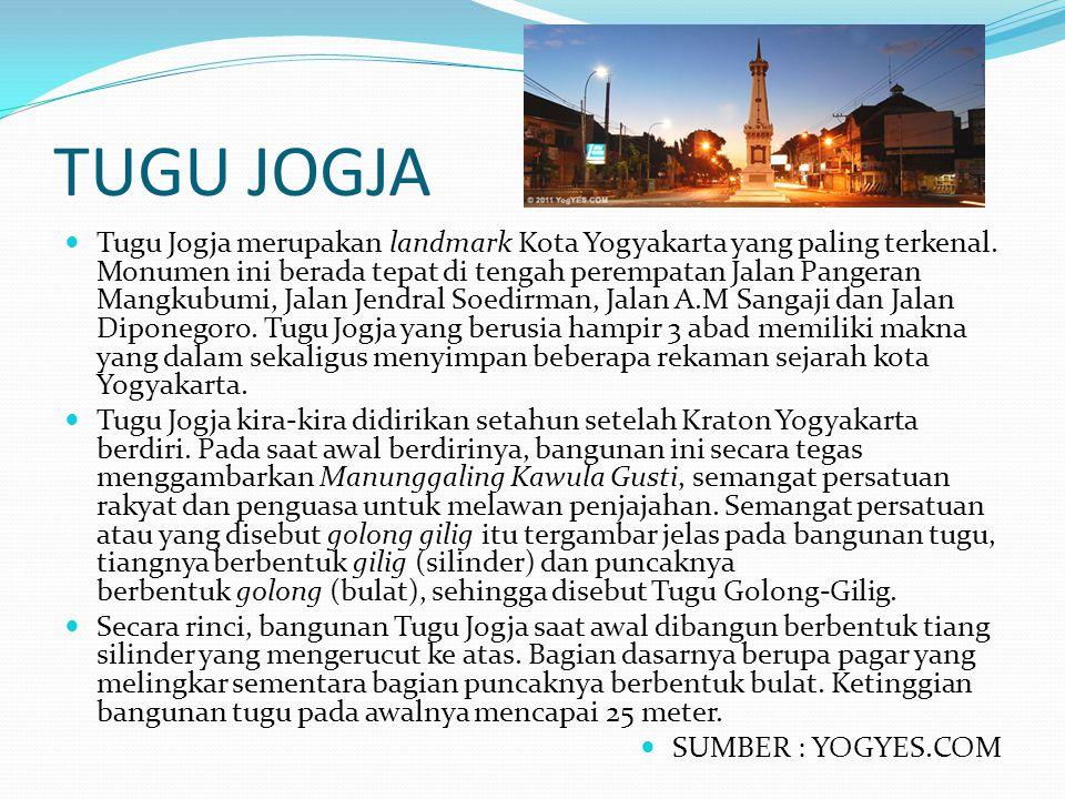 TUGU JOGJA Tugu Jogja merupakan landmark Kota Yogyakarta yang paling terkenal. Monumen ini berada tepat di tengah perempatan Jalan Pangeran Mangkubumi