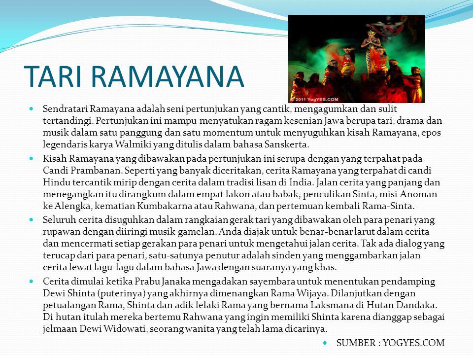 TARI RAMAYANA Sendratari Ramayana adalah seni pertunjukan yang cantik, mengagumkan dan sulit tertandingi. Pertunjukan ini mampu menyatukan ragam kesen