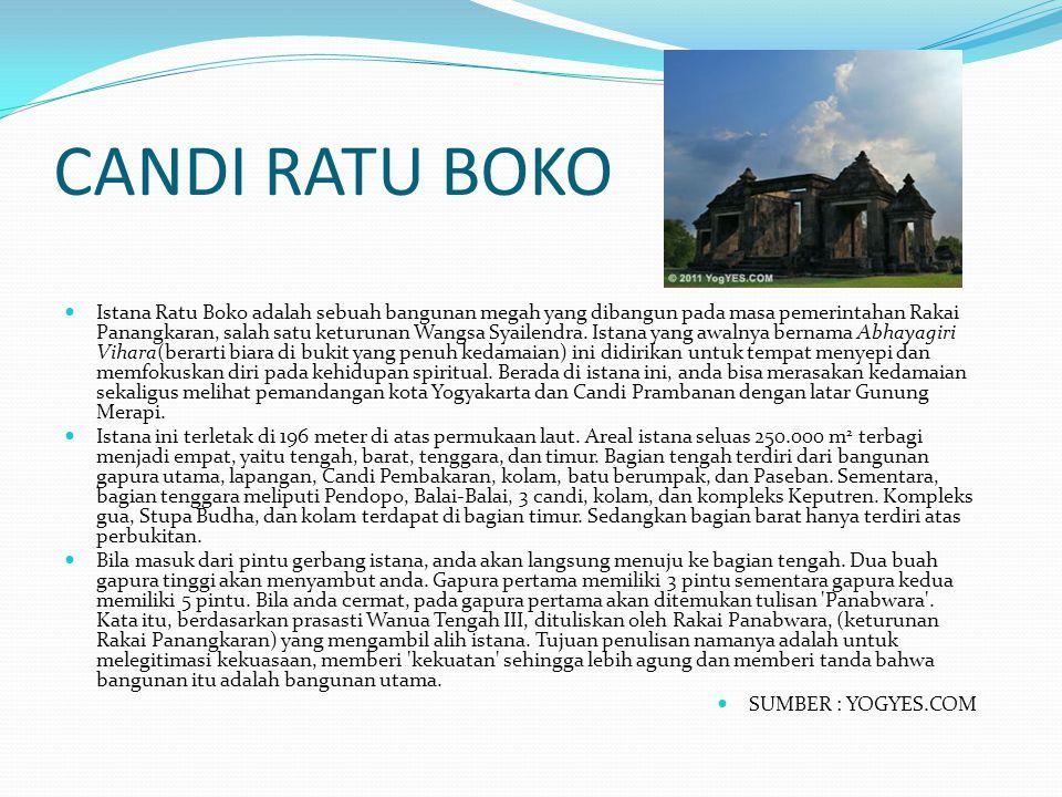 CANDI RATU BOKO Istana Ratu Boko adalah sebuah bangunan megah yang dibangun pada masa pemerintahan Rakai Panangkaran, salah satu keturunan Wangsa Syai