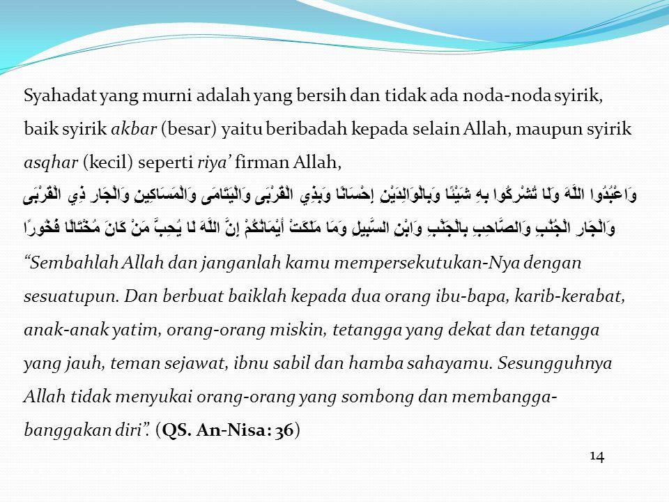 14 Syahadat yang murni adalah yang bersih dan tidak ada noda-noda syirik, baik syirik akbar (besar) yaitu beribadah kepada selain Allah, maupun syirik