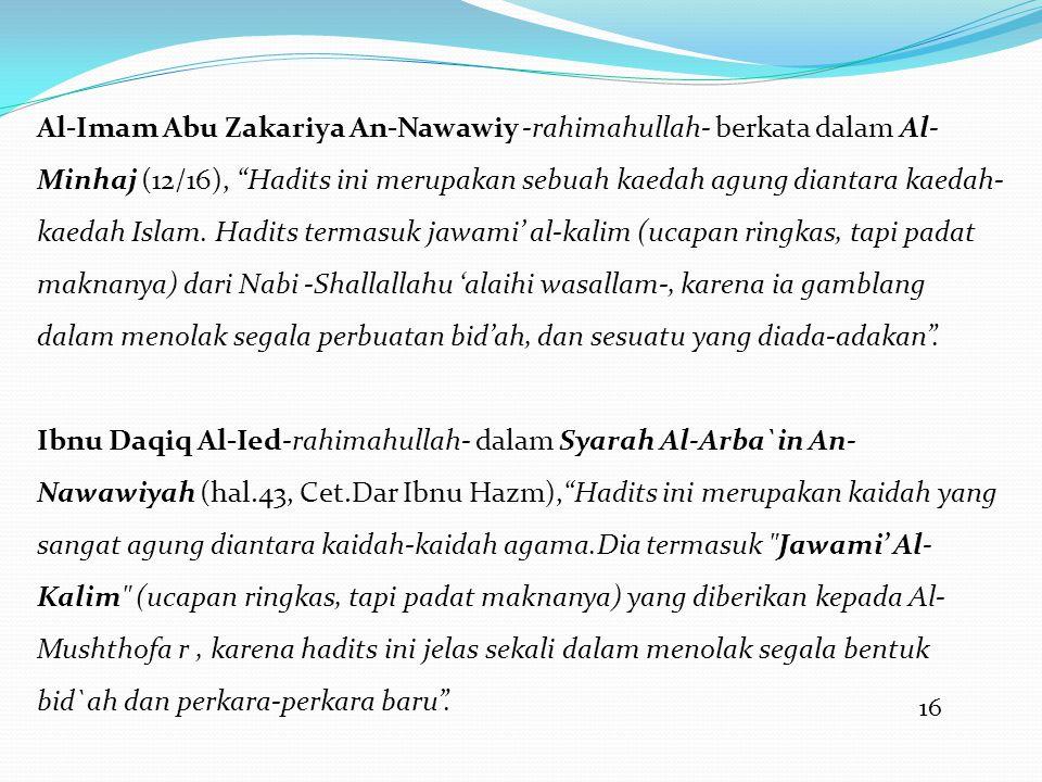 """16 Al-Imam Abu Zakariya An-Nawawiy -rahimahullah- berkata dalam Al- Minhaj (12/16), """"Hadits ini merupakan sebuah kaedah agung diantara kaedah- kaedah"""