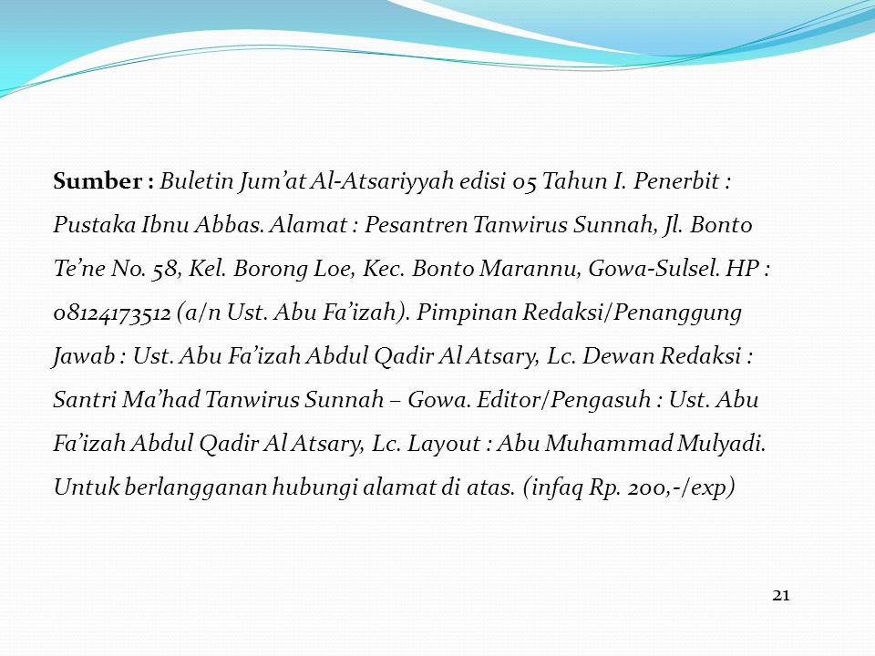 21 Sumber : Buletin Jum'at Al-Atsariyyah edisi 05 Tahun I. Penerbit : Pustaka Ibnu Abbas. Alamat : Pesantren Tanwirus Sunnah, Jl. Bonto Te'ne No. 58,