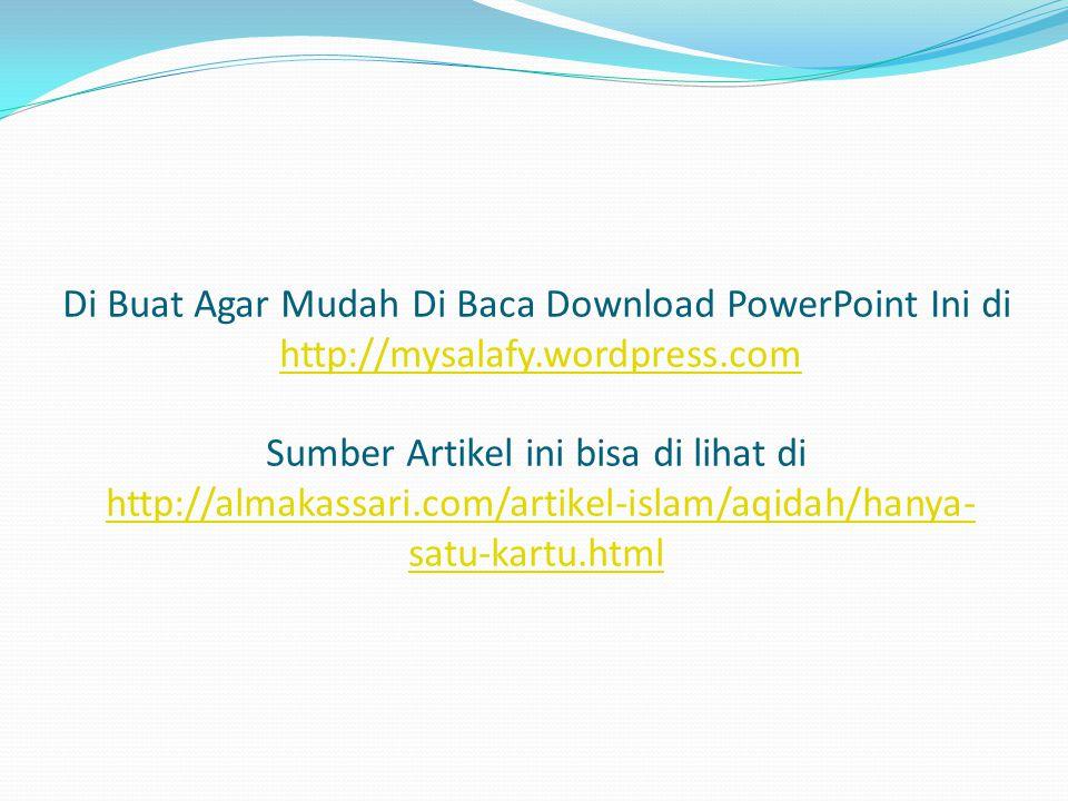 Di Buat Agar Mudah Di Baca Download PowerPoint Ini di http://mysalafy.wordpress.com Sumber Artikel ini bisa di lihat di http://almakassari.com/artikel-islam/aqidah/hanya- satu-kartu.htmlhttp://mysalafy.wordpress.comhttp://almakassari.com/artikel-islam/aqidah/hanya- satu-kartu.html