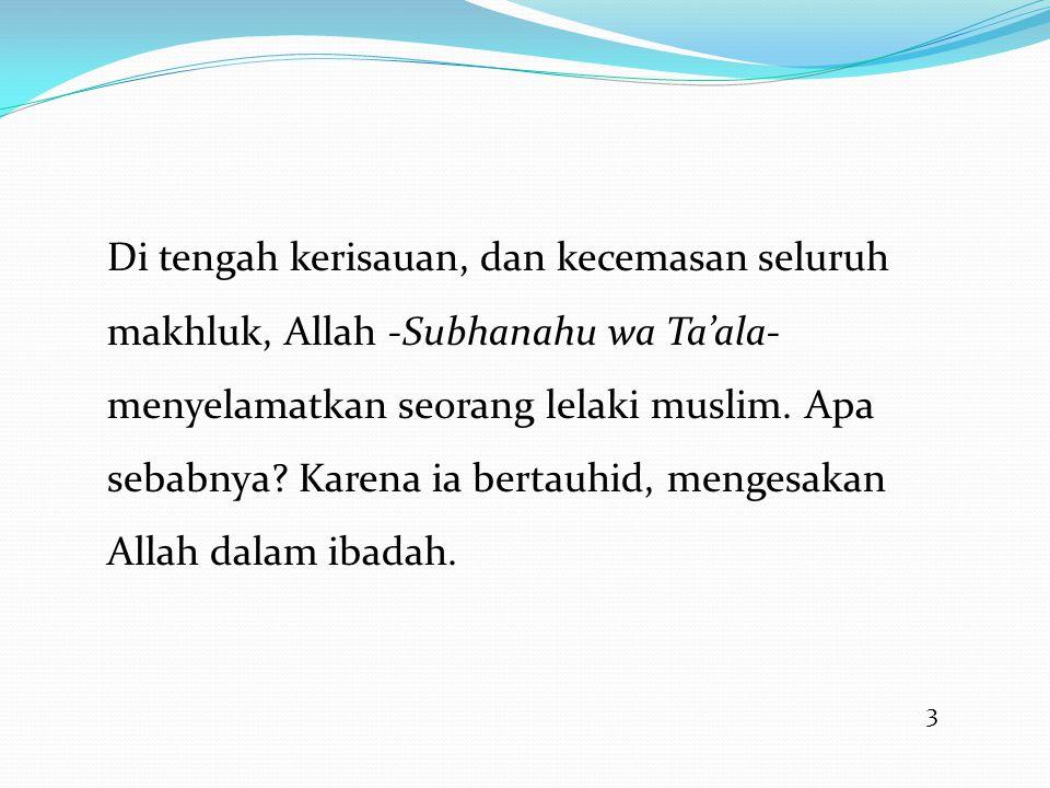 3 Di tengah kerisauan, dan kecemasan seluruh makhluk, Allah -Subhanahu wa Ta'ala- menyelamatkan seorang lelaki muslim. Apa sebabnya? Karena ia bertauh