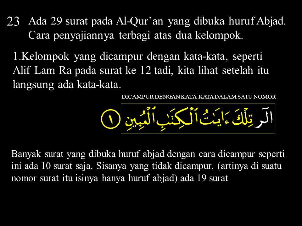 24 Dari 29 surat pada Al-Qur'an yang dibuka huruf Abjad.