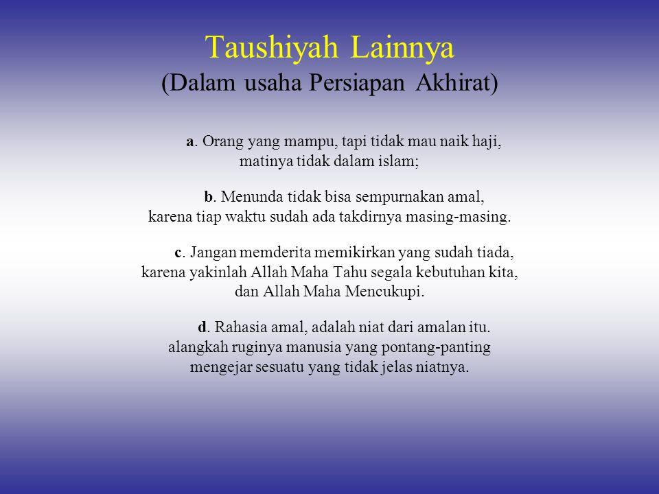 Taushiyah Lainnya (Dalam usaha Persiapan Akhirat) a. Orang yang mampu, tapi tidak mau naik haji, matinya tidak dalam islam; b. Menunda tidak bisa semp