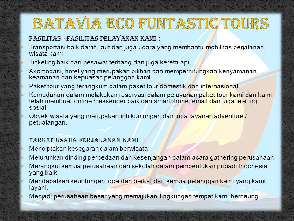 Kami juga mempunyai misi dan visi, fasilitas dan target usaha perjalanan kami. Berikut merupakan visi dan misi kami : Visi Batavia eco funtastic tours